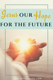 Jesus is our hope.
